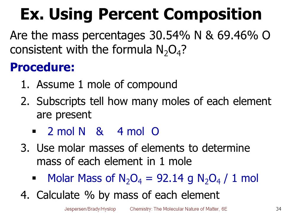 Jespersen/Brady/Hyslop Chemistry: The Molecular Nature of Matter, 6E Ex. Using Percent Composition Are the mass percentages 30.54% N & 69.46% O consis