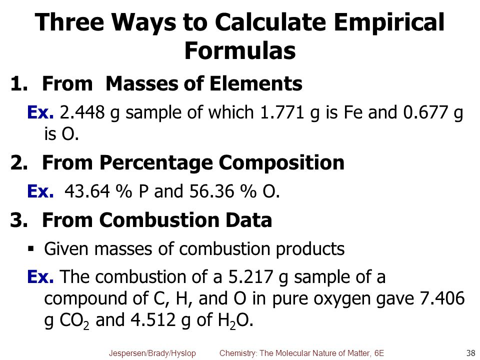 Jespersen/Brady/Hyslop Chemistry: The Molecular Nature of Matter, 6E Three Ways to Calculate Empirical Formulas 1.From Masses of Elements Ex. 2.448 g