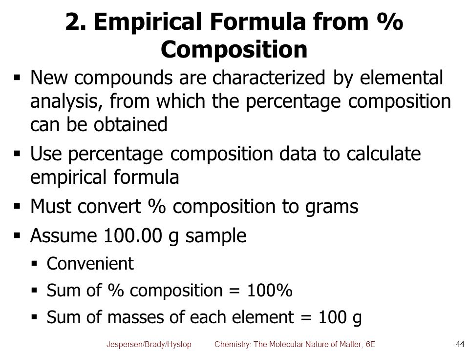 Jespersen/Brady/Hyslop Chemistry: The Molecular Nature of Matter, 6E 2. Empirical Formula from % Composition  New compounds are characterized by elem