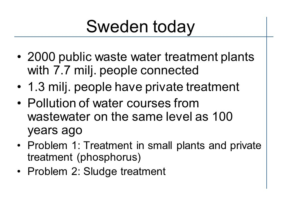 Sweden today 2000 public waste water treatment plants with 7.7 milj.