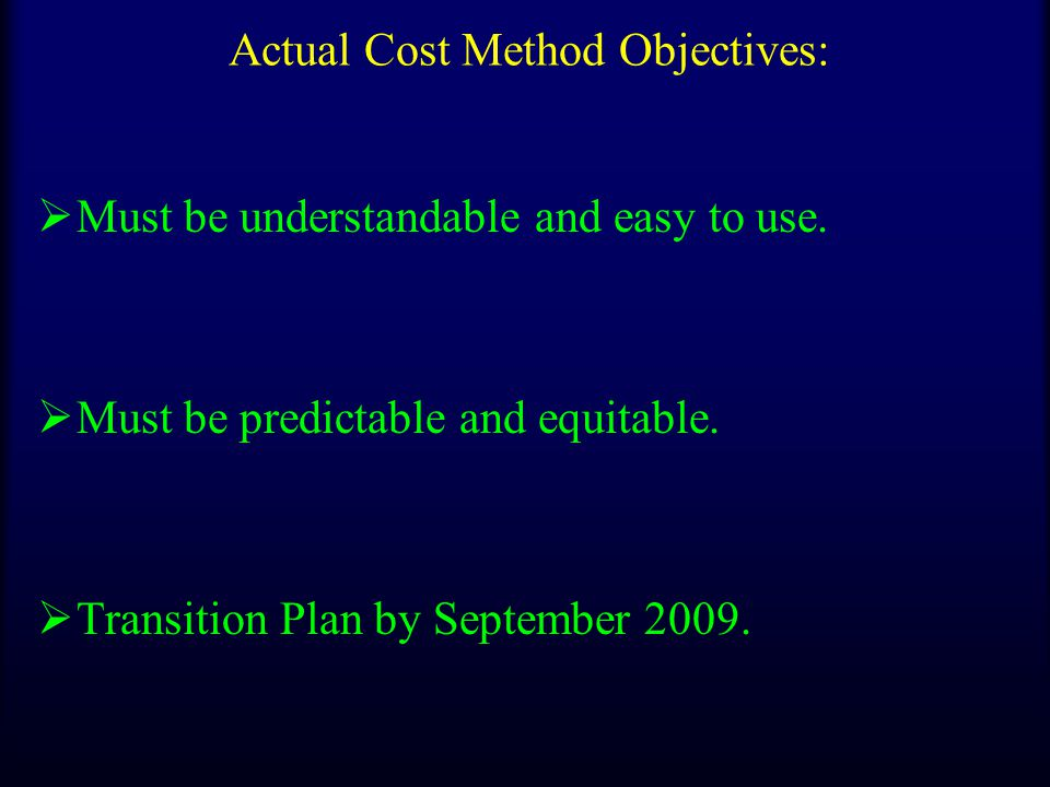 Actual Cost Method Objectives:  Must be understandable and easy to use.