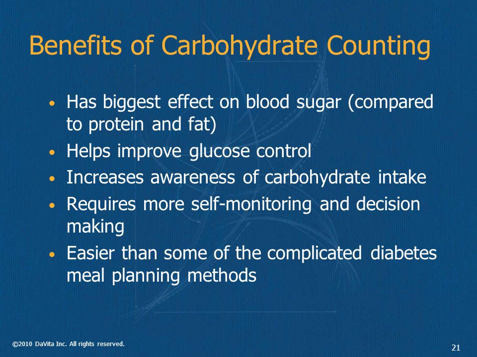 ©2010 DaVita Inc. All rights reserved. 21 Benefits of Carbohydrate Counting Has biggest effect on blood sugar (compared to protein and fat) Helps impr