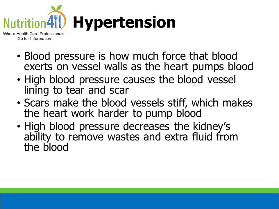 Hypertension Blood pressure is how much force that blood exerts on vessel walls as the heart pumps blood High blood pressure causes the blood vessel lining to tear and scar Scars make the blood vessels stiff, which makes the heart work harder to pump blood High blood pressure decreases the kidney's ability to remove wastes and extra fluid from the blood