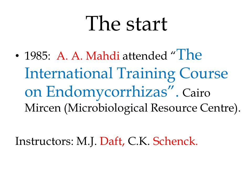The start 1985: A. A. Mahdi attended The International Training Course on Endomycorrhizas .