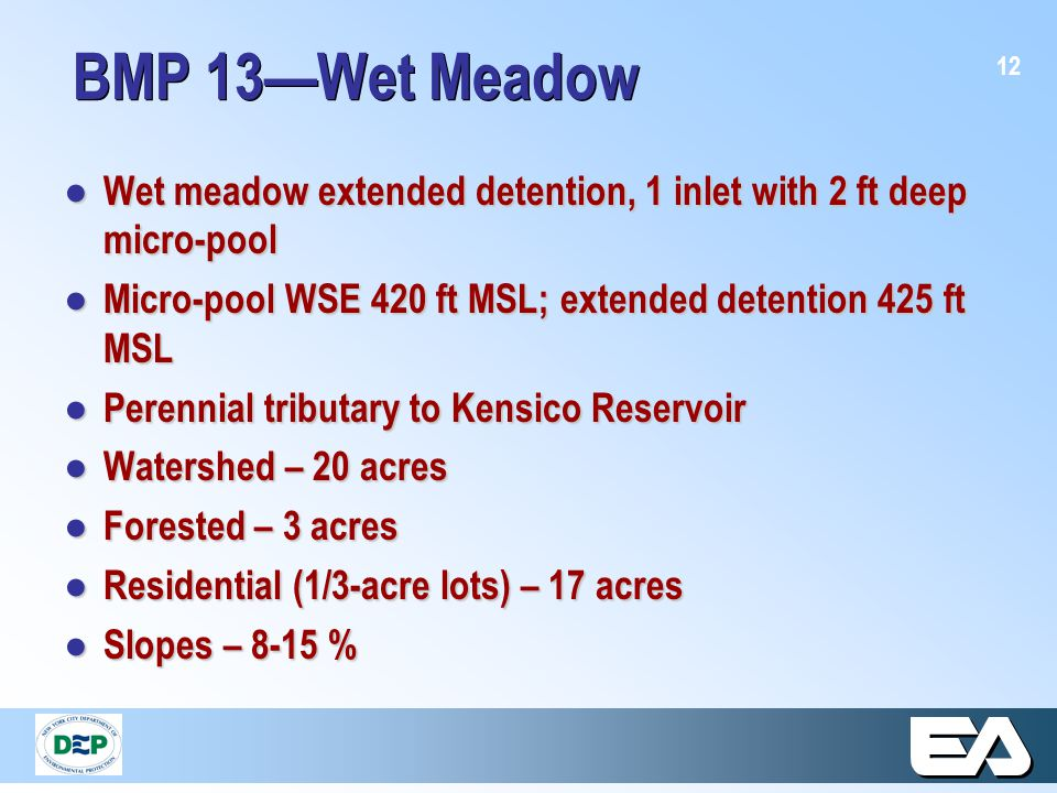 12 BMP 13—Wet Meadow ● Wet meadow extended detention, 1 inlet with 2 ft deep micro-pool ● Micro-pool WSE 420 ft MSL; extended detention 425 ft MSL ● P
