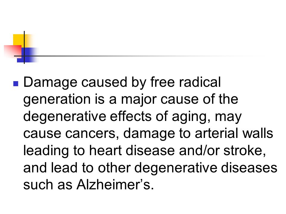 Damage caused by free radical generation is a major cause of the degenerative effects of aging, may cause cancers, damage to arterial walls leading to heart disease and/or stroke, and lead to other degenerative diseases such as Alzheimer's.