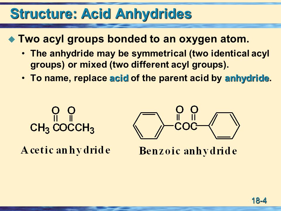 18-25 Water and Anhydrides Low-molecular-weight anhydrides react readily with water to give two molecules of carboxylic acid.