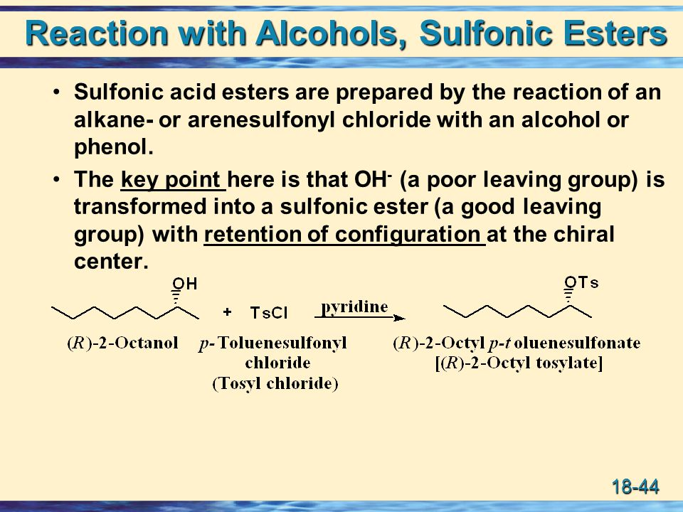 18-44 Reaction with Alcohols, Sulfonic Esters Sulfonic acid esters are prepared by the reaction of an alkane- or arenesulfonyl chloride with an alcoho
