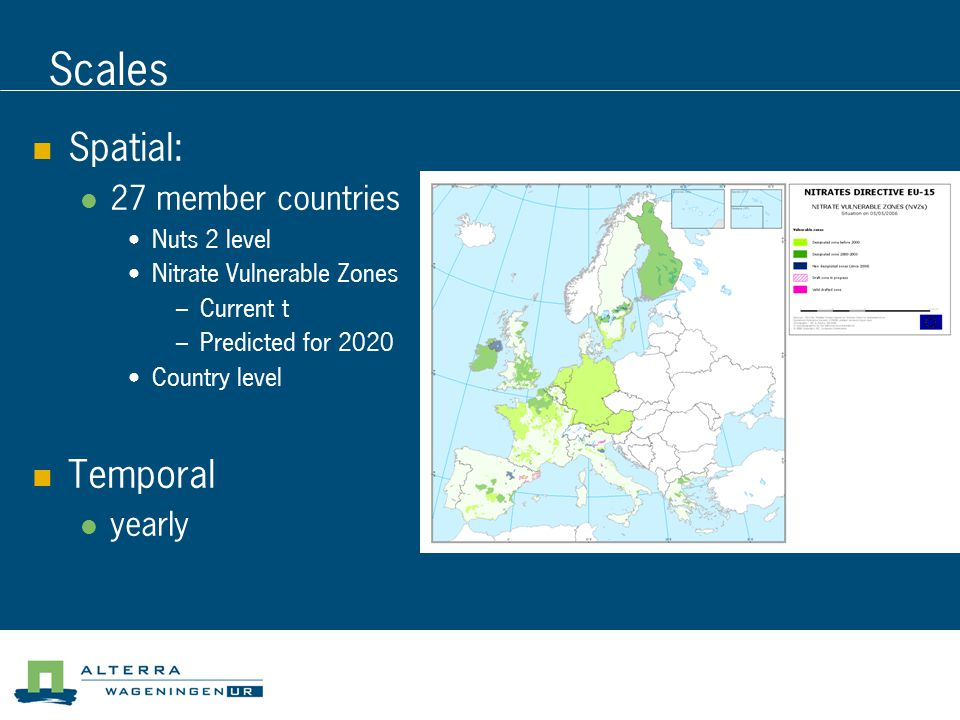 Scales Spatial: 27 member countries Nuts 2 level Nitrate Vulnerable Zones – Current t – Predicted for 2020 Country level Temporal yearly