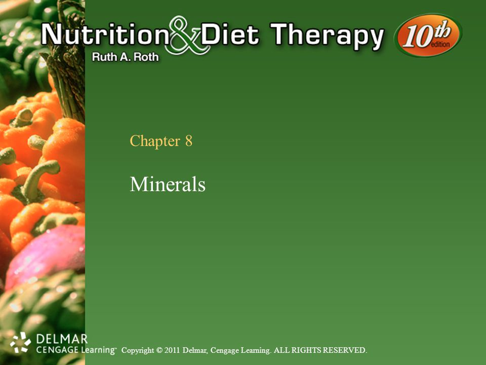 Copyright © 2011 Delmar, Cengage Learning. ALL RIGHTS RESERVED. Chapter 8 Minerals