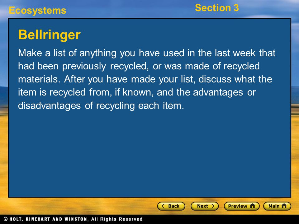Ecosystems Section 3 Bellringer Make a list of anything you have used in the last week that had been previously recycled, or was made of recycled mate
