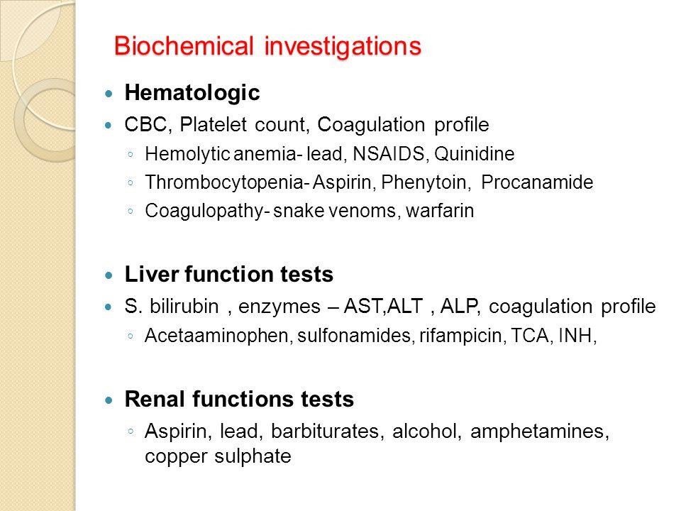 Biochemical investigations Hematologic CBC, Platelet count, Coagulation profile ◦ Hemolytic anemia- lead, NSAIDS, Quinidine ◦ Thrombocytopenia- Aspiri