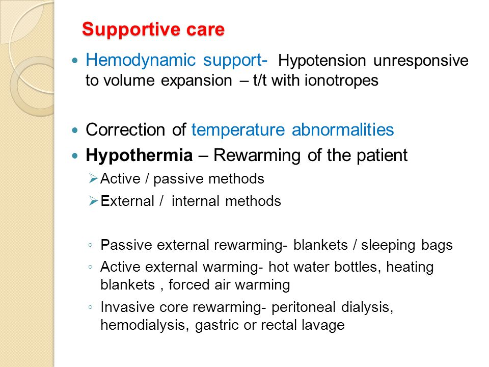 Supportive care Hemodynamic support- Hypotension unresponsive to volume expansion – t/t with ionotropes Correction of temperature abnormalities Hypoth