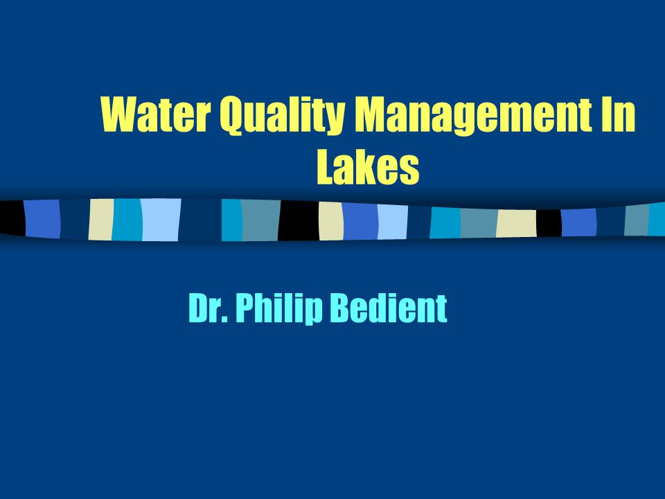 Water Quality Management In Lakes Dr. Philip Bedient