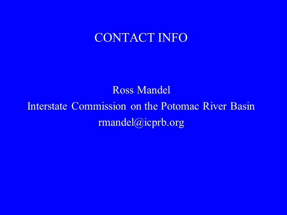 CONTACT INFO Ross Mandel Interstate Commission on the Potomac River Basin rmandel@icprb.org