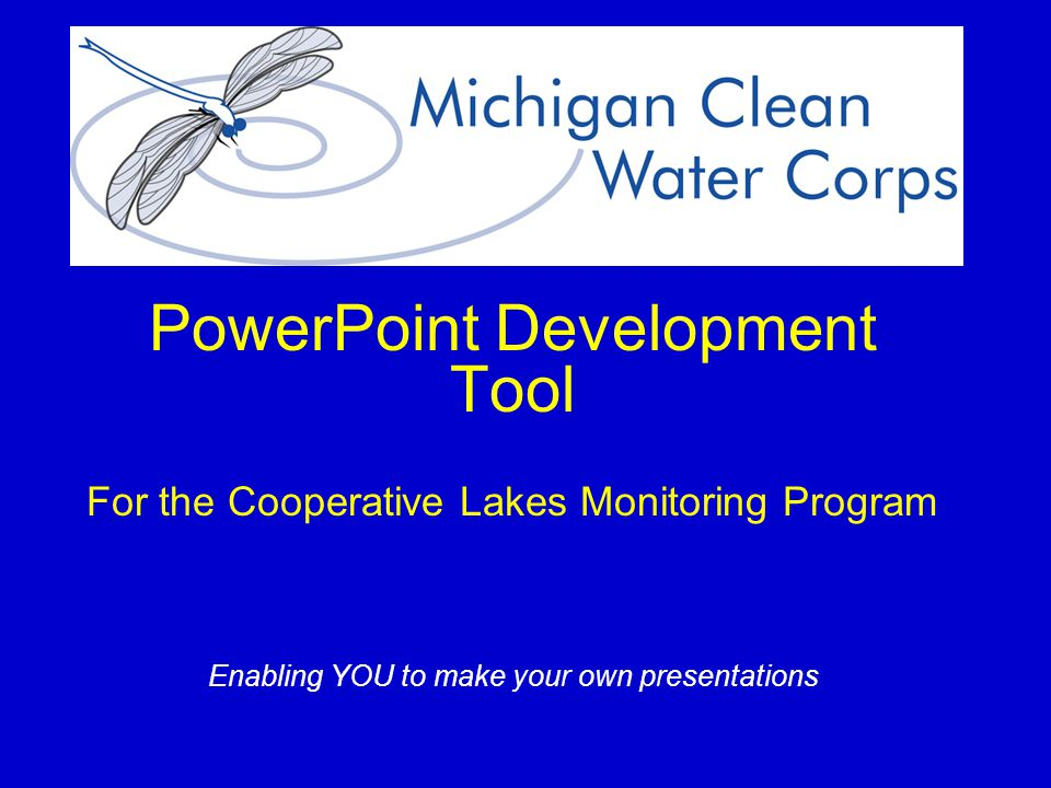 PowerPoint Development Tool For the Cooperative Lakes Monitoring Program Enabling YOU to make your own presentations