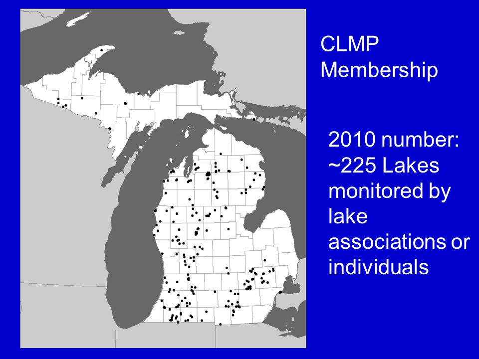 CLMP Membership 2010 number: ~225 Lakes monitored by lake associations or individuals