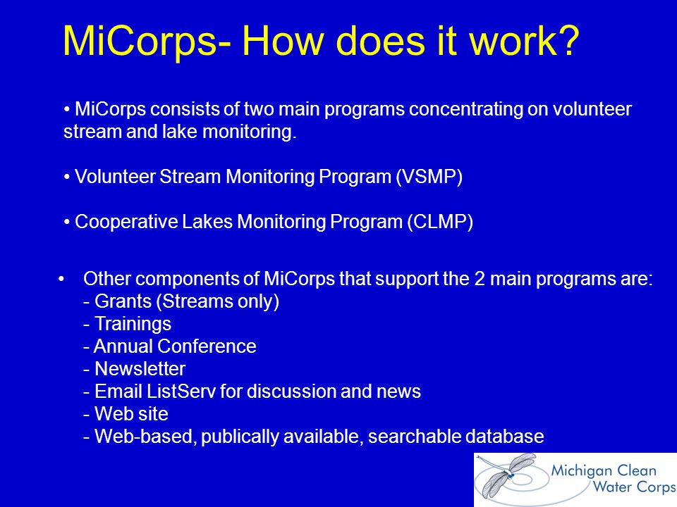 MiCorps concentration in quality assurance gives us… Better data and information –More consistent and complete –Quality controlled and assured –Broadly collected Greater use by the DEQ and local managers in planning and management Continued funding of the program.