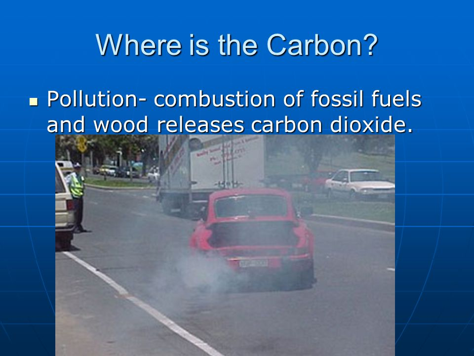 Pollution- combustion of fossil fuels and wood releases carbon dioxide.