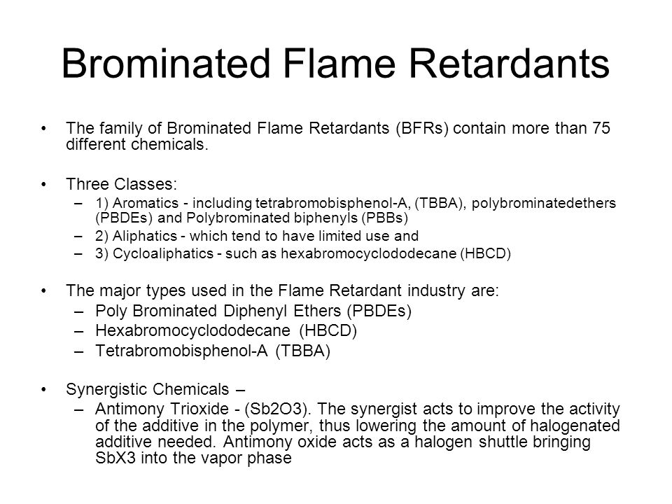 Brominated Flame Retardants The family of Brominated Flame Retardants (BFRs) contain more than 75 different chemicals.