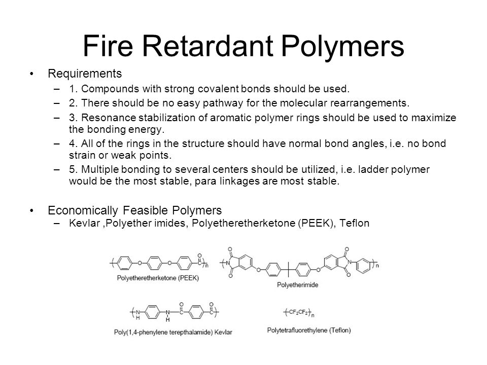 Fire Retardant Polymers Requirements –1. Compounds with strong covalent bonds should be used.