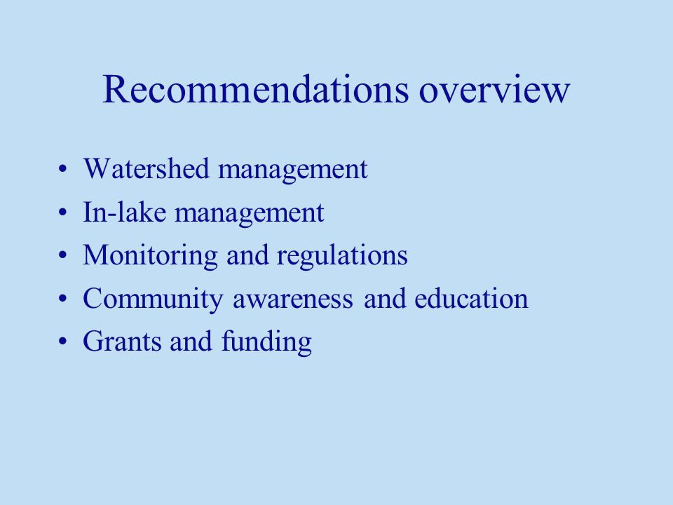 Recommendations overview Watershed management In-lake management Monitoring and regulations Community awareness and education Grants and funding