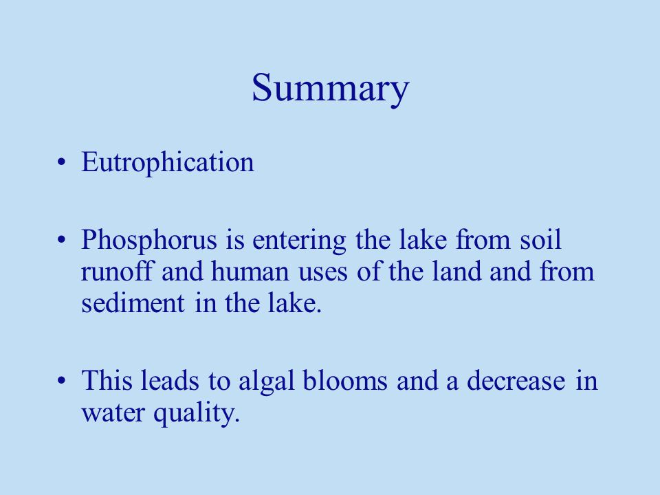 Eutrophication Phosphorus is entering the lake from soil runoff and human uses of the land and from sediment in the lake.