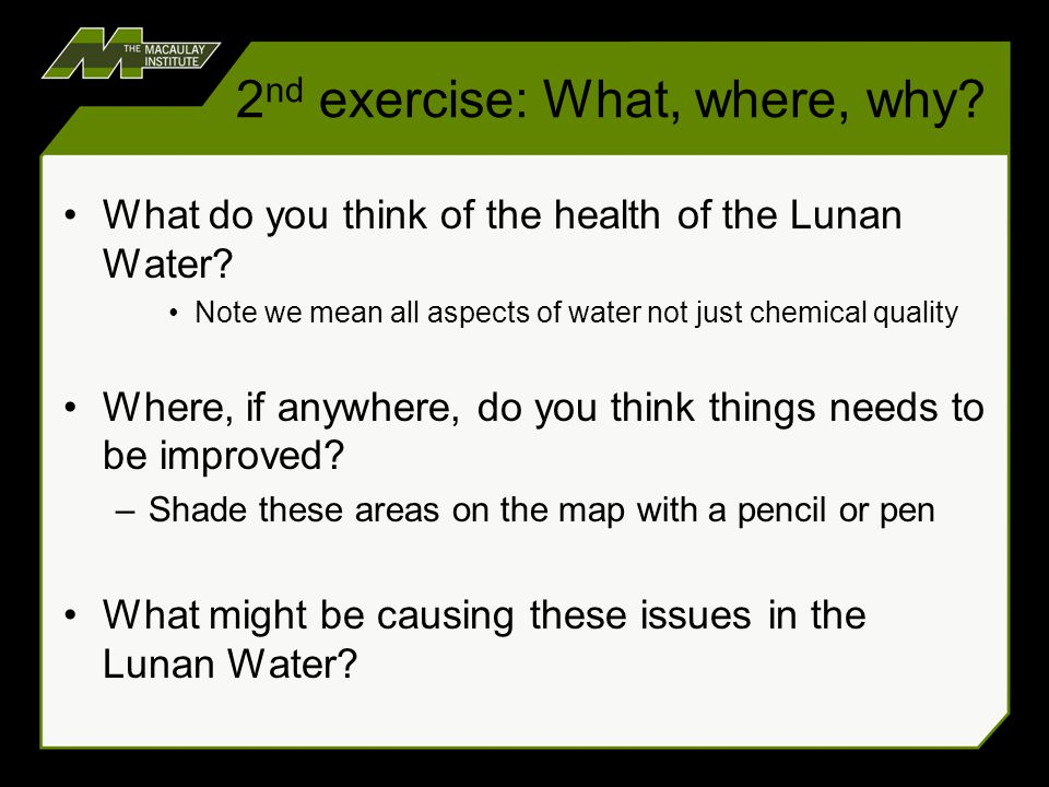 2 nd exercise: What, where, why. What do you think of the health of the Lunan Water.