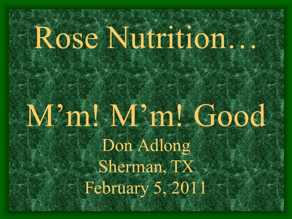 Rose Nutrition… M'm! M'm! Good Don Adlong Sherman, TX February 5, 2011