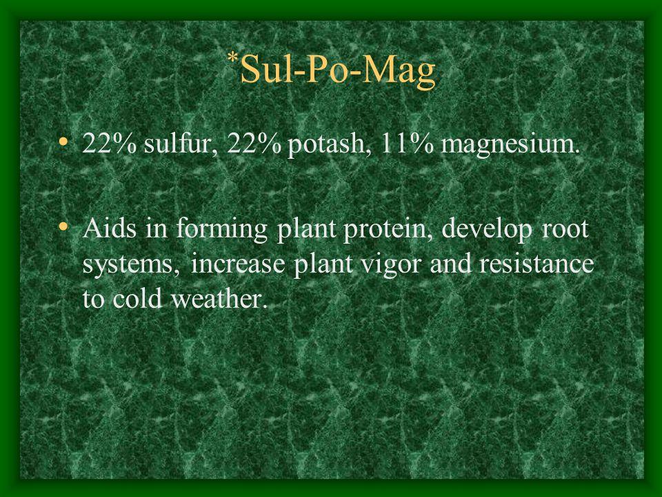 * Sul-Po-Mag 22% sulfur, 22% potash, 11% magnesium.