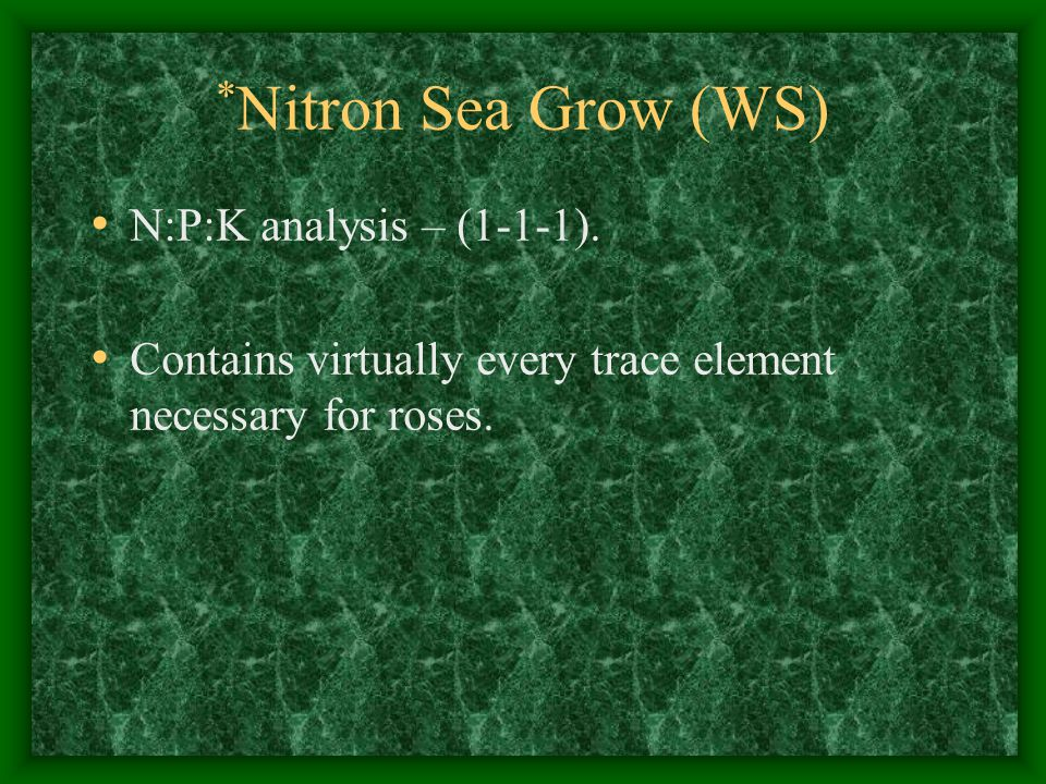 * Nitron Sea Grow (WS) N:P:K analysis – (1-1-1).