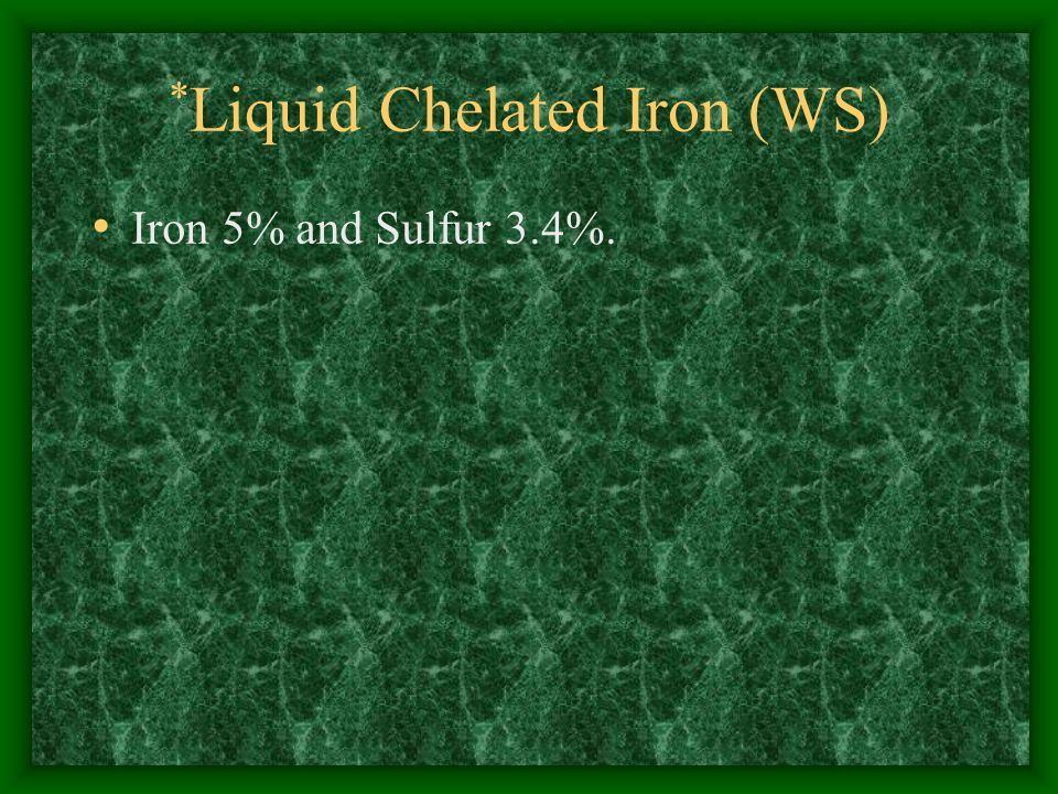 * Liquid Chelated Iron (WS) Iron 5% and Sulfur 3.4%.
