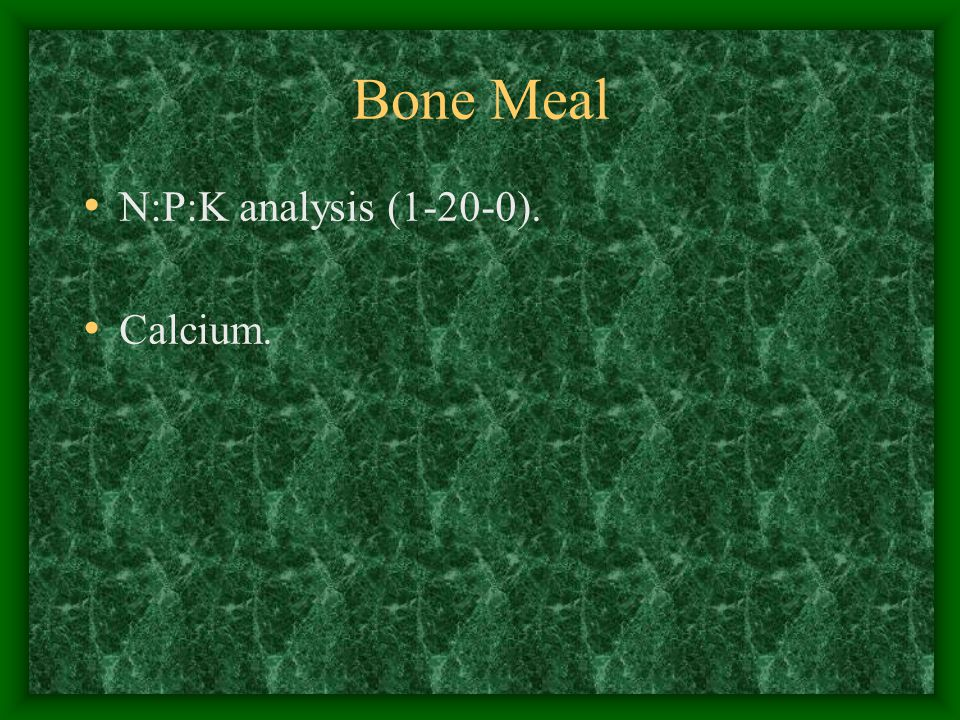 Bone Meal N:P:K analysis (1-20-0). Calcium.