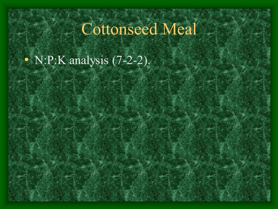 Cottonseed Meal N:P:K analysis (7-2-2).
