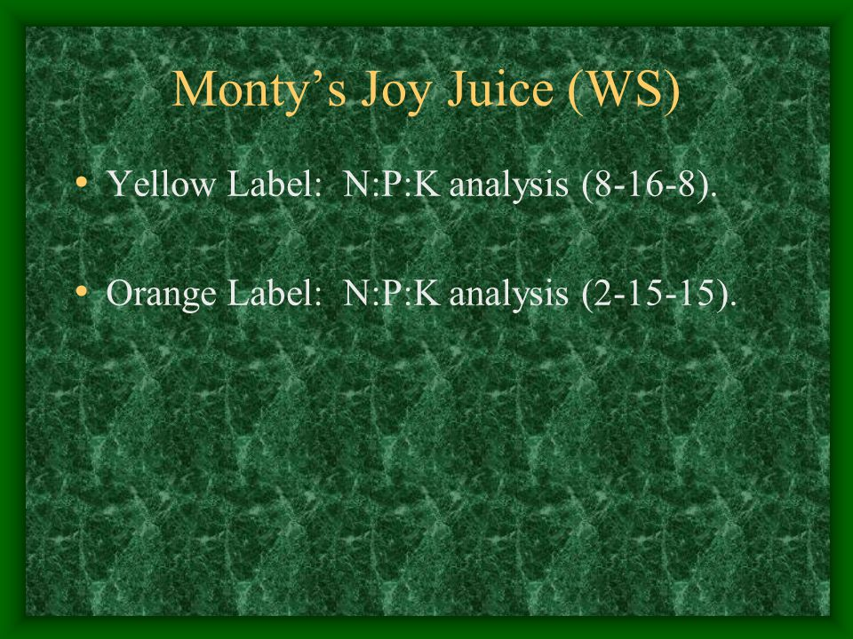 Monty's Joy Juice (WS) Yellow Label: N:P:K analysis (8-16-8).