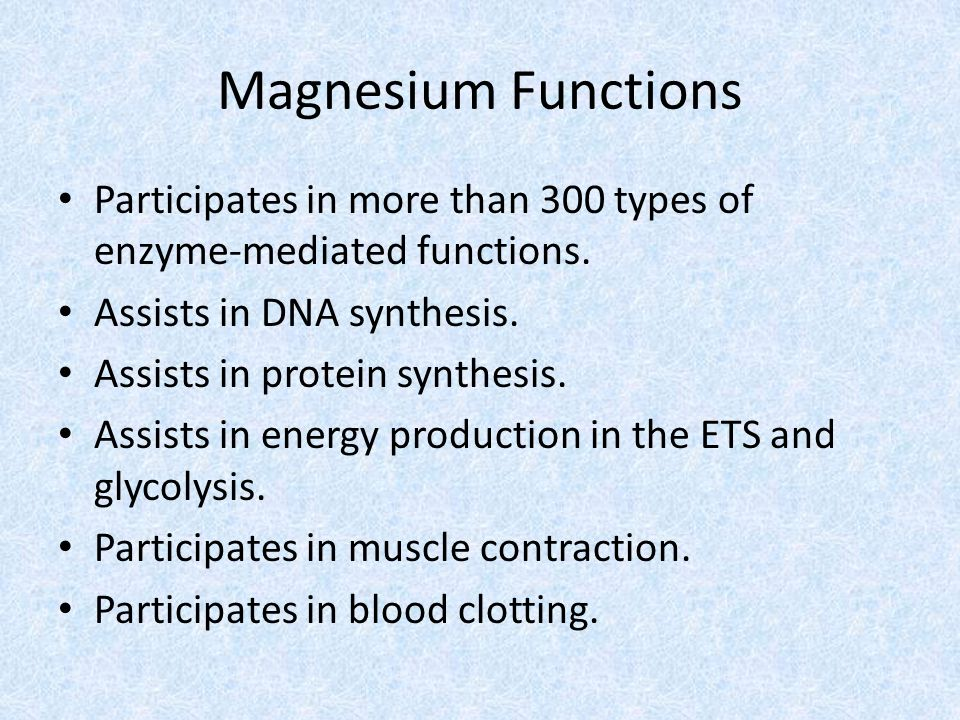 Magnesium Functions Participates in more than 300 types of enzyme-mediated functions.