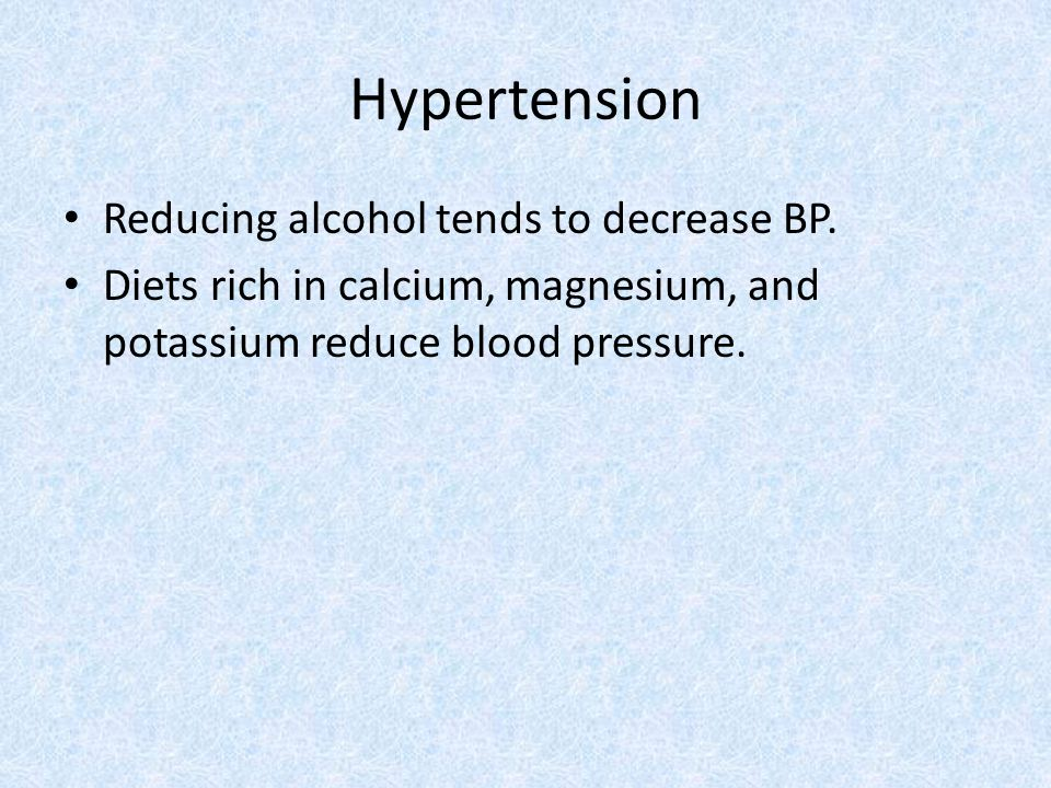 Hypertension Reducing alcohol tends to decrease BP.