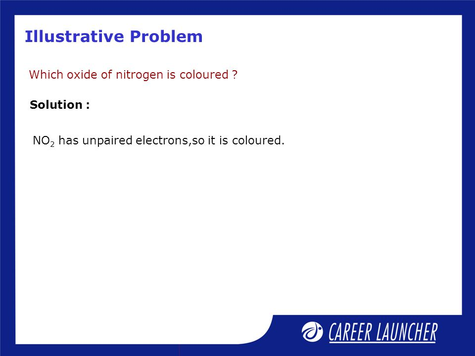 Illustrative Problem Which oxide of nitrogen is coloured .