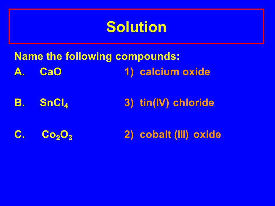 Solution Name the following compounds: A. CaO1) calcium oxide B.