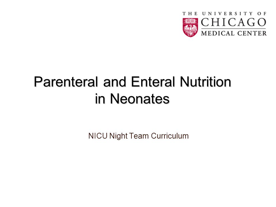 Parenteral and Enteral Nutrition in Neonates NICU Night Team Curriculum