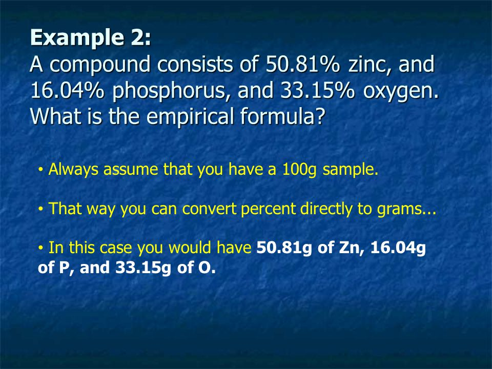 Always assume that you have a 100g sample. That way you can convert percent directly to grams... In this case you would have 50.81g of Zn, 16.04g of P
