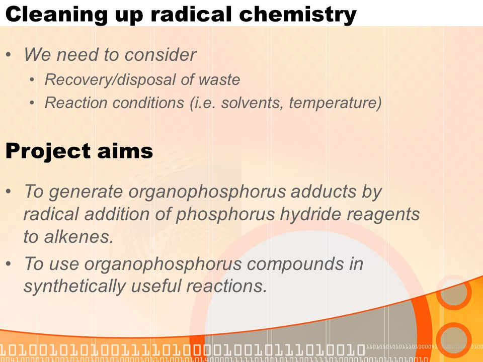 Cleaning up radical chemistry We need to consider Recovery/disposal of waste Reaction conditions (i.e.