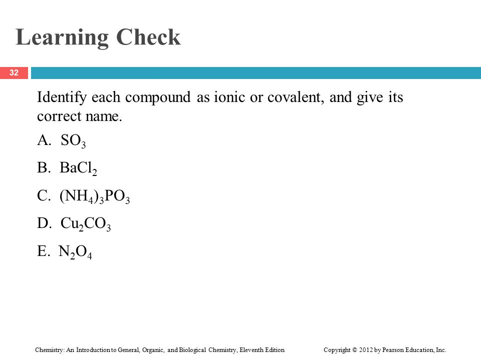 Learning Check Identify each compound as ionic or covalent, and give its correct name.