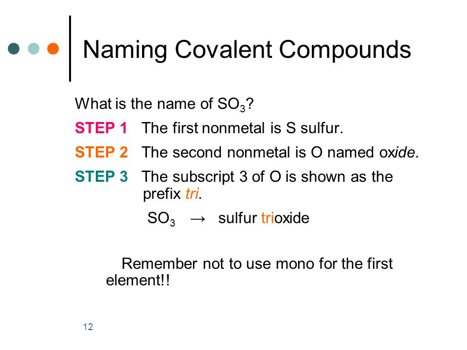 12 What is the name of SO 3 . STEP 1 The first nonmetal is S sulfur.