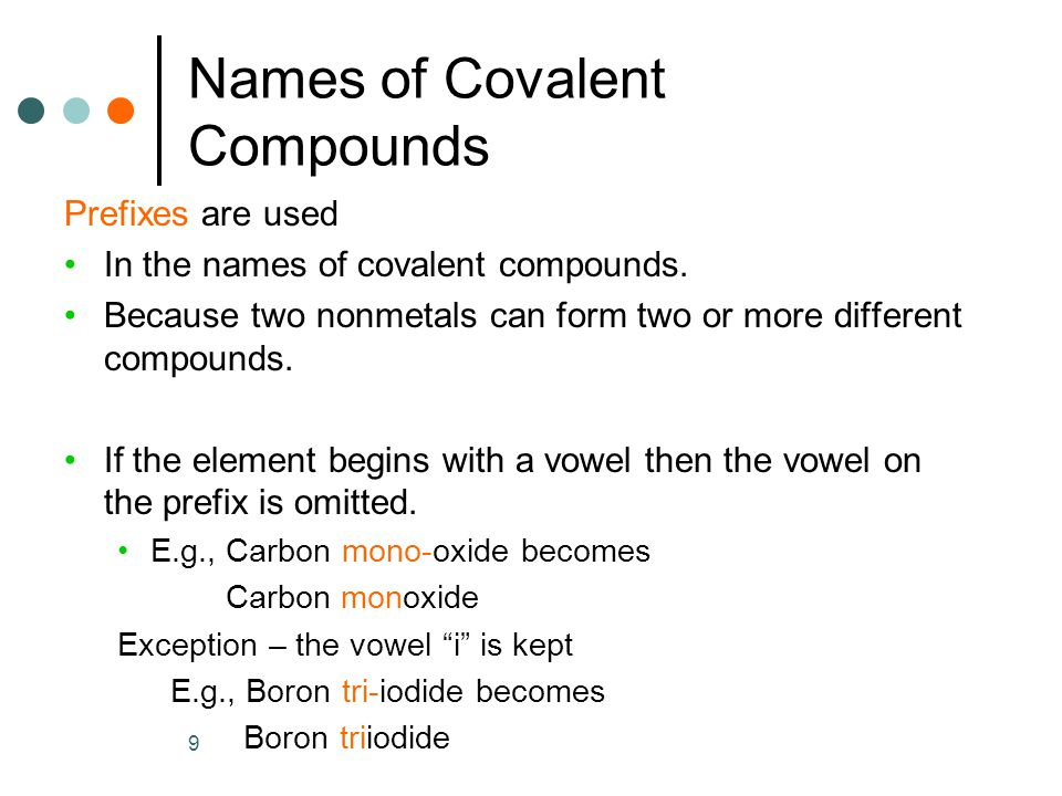 9 Names of Covalent Compounds Prefixes are used In the names of covalent compounds.