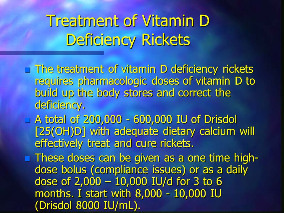 Treatment of Vitamin D Deficiency Rickets n The treatment of vitamin D deficiency rickets requires pharmacologic doses of vitamin D to build up the body stores and correct the deficiency.