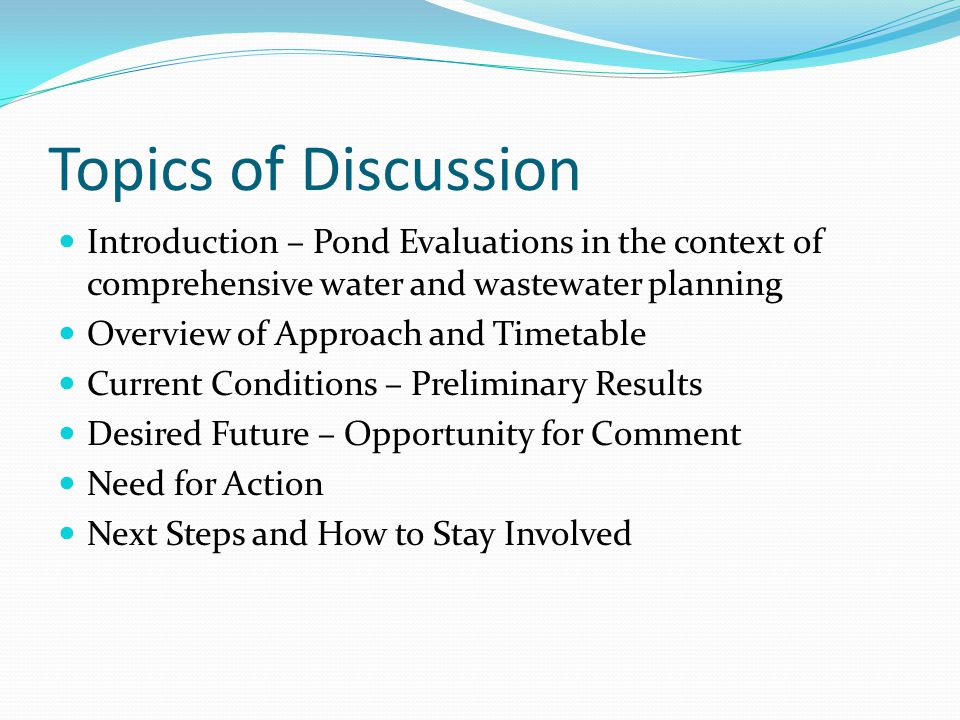 Topics of Discussion Introduction – Pond Evaluations in the context of comprehensive water and wastewater planning Overview of Approach and Timetable
