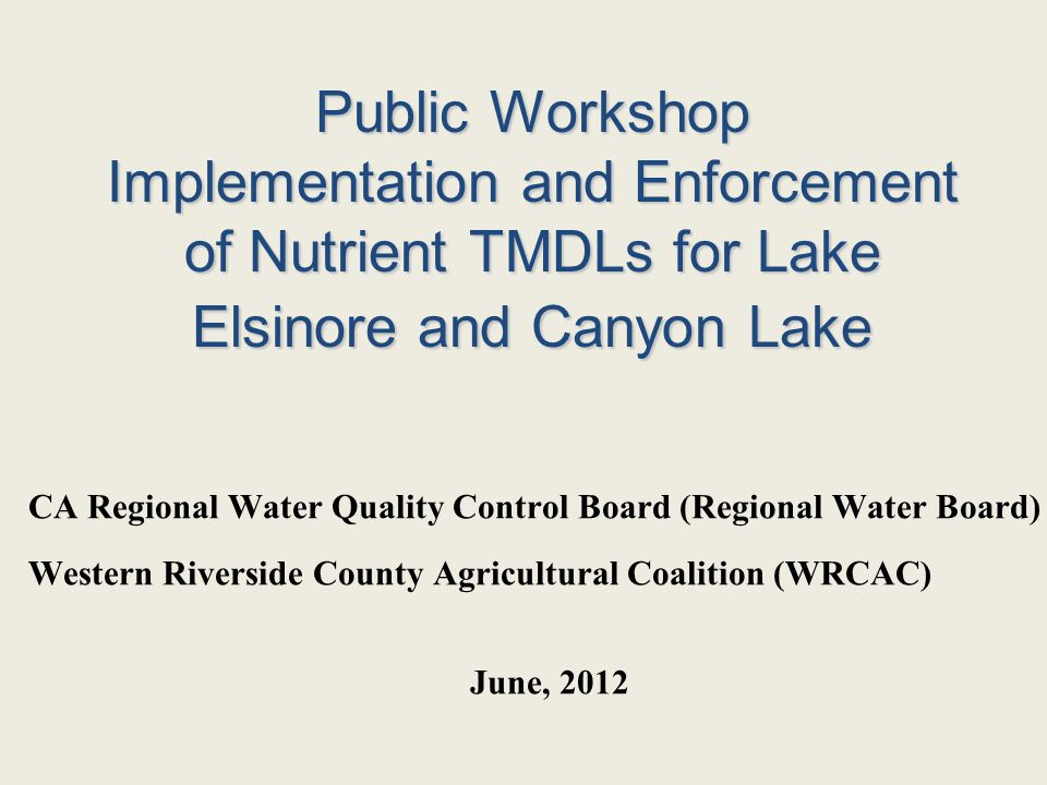Public Workshop Implementation and Enforcement of Nutrient TMDLs for Lake Elsinore and Canyon Lake CA Regional Water Quality Control Board (Regional W