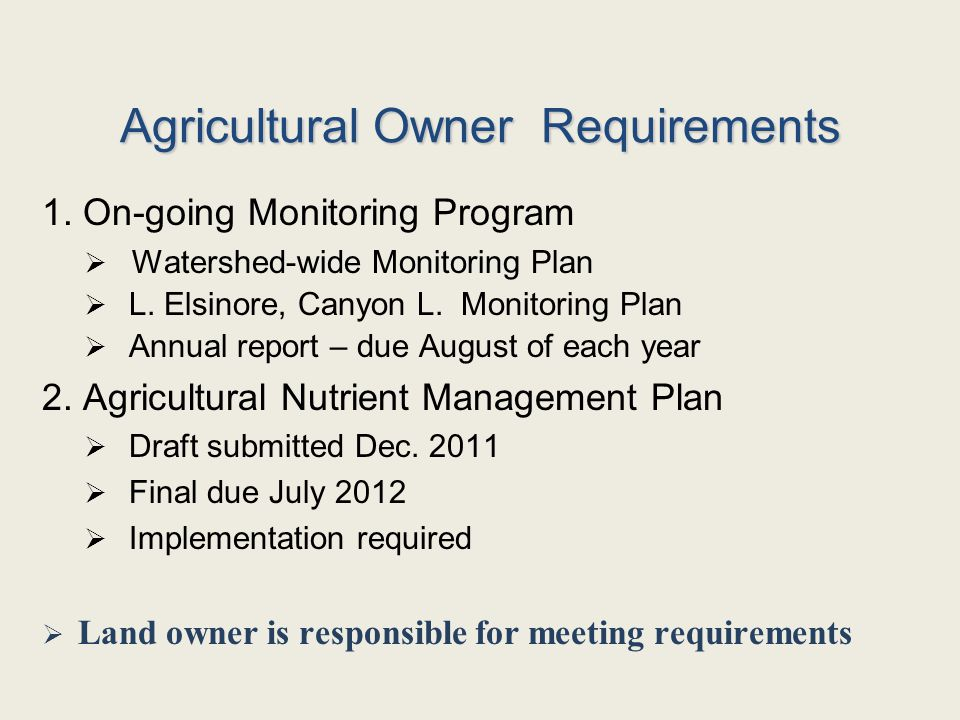 Agricultural Owner Requirements 1. On-going Monitoring Program  Watershed-wide Monitoring Plan  L. Elsinore, Canyon L. Monitoring Plan  Annual repo