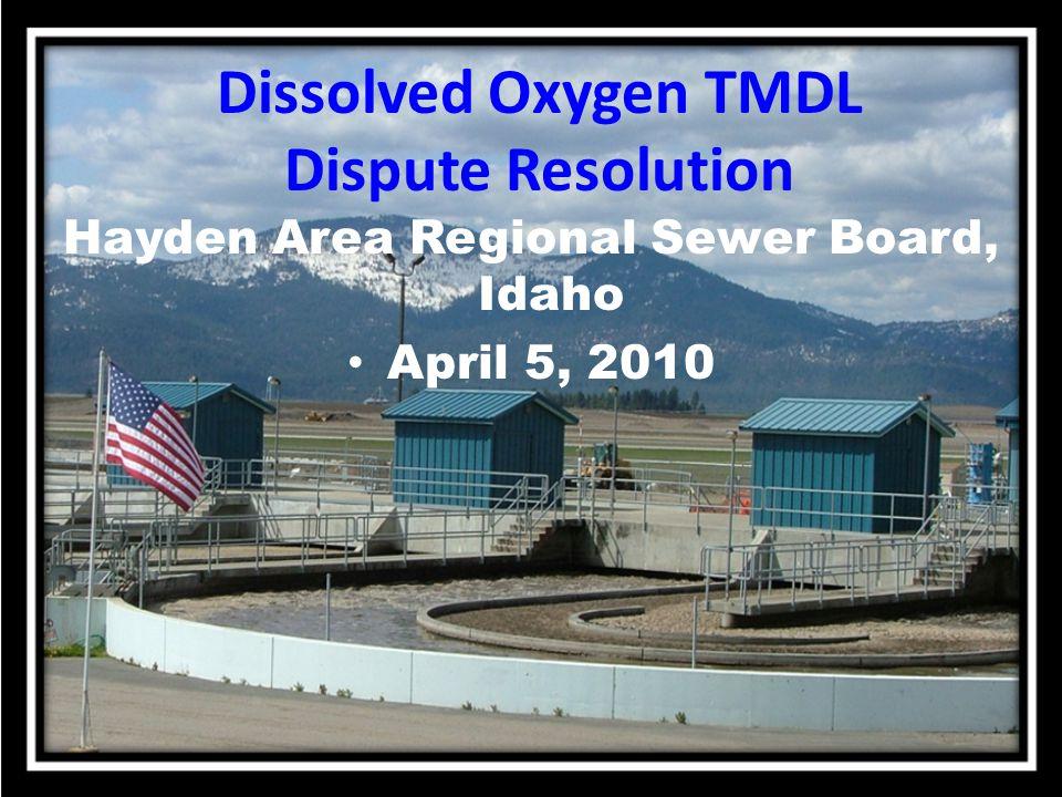 Dissolved Oxygen TMDL Dispute Resolution Hayden Area Regional Sewer Board, Idaho April 5, 2010